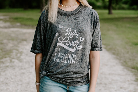 Be a Lady, Be a Lover, Be a Legend Dark Grey Burnout Tee