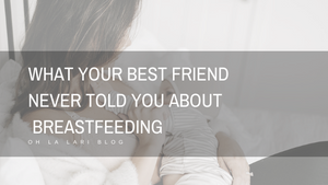 What Your Best Friend Never Told You About Breastfeeding