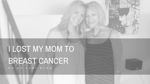 I lost my mom to breast cancer.