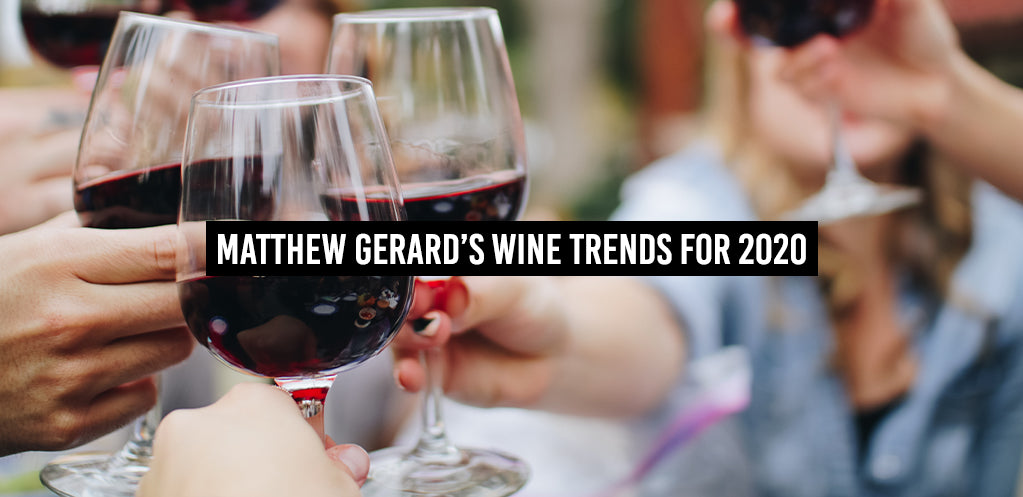 Matthew Gerard's Wine Trends for 2020