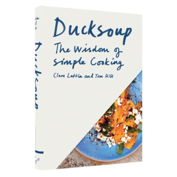 Ducksoup Cook book by Clare Lattin and Tom Hill