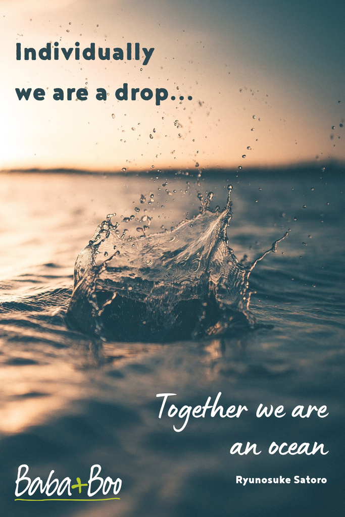 Individually we are one drop but together we are an ocean.