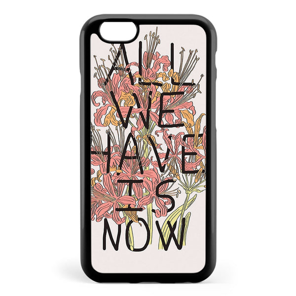 All We Have is Now Apple iPhone 6 / iPhone 6s Case Cover ISVD197