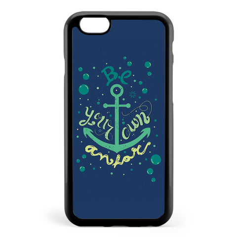 Be Your Own Anchor Design Apple iPhone 6 / iPhone 6s Case Cover ISVG930