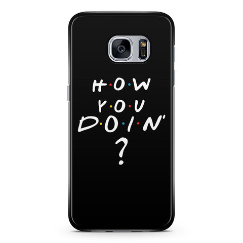 How You Doin' Friends Quote Samsung Galaxy S7 Case Cover ISVA104