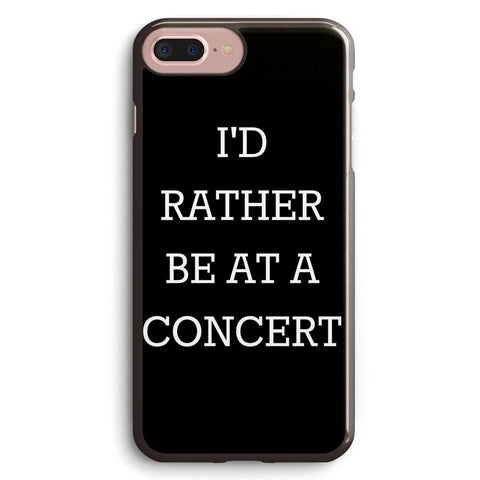 I d Rather Be at a Concert Apple iPhone 7 Plus Case Cover ISVH448