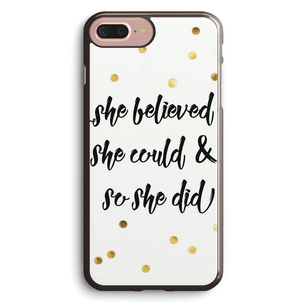 She Believed She Could & So She Did Apple iPhone 7 Plus Case Cover ISVE742