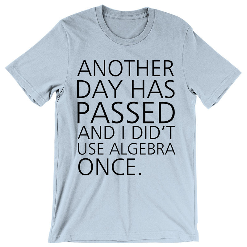Another Day Has Passed And I Dindnt Use Algebra Once Men\'S T Shirt ...