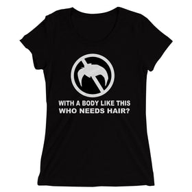 With-A--Body-Like-This,-Who-Needs-Hair-Women'S-T-Shirt