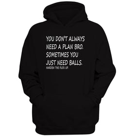 You Don'T Always Need A Plan Bro Sometimes You Just Need Balls Harden The Fxxk Up Men'S Hoodie