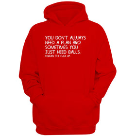 You Dont Always Need A Plan Bro Sometimes You Just Need Balls Harden The Fck Up Men'S Hoodie
