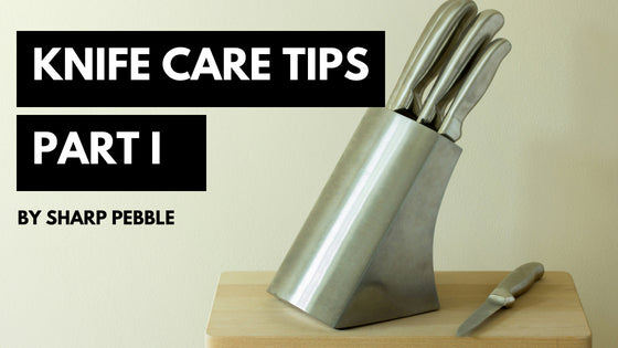Knife Care Tips Part 1