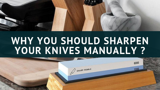 Why You Should Sharpen Your Knives Manually?