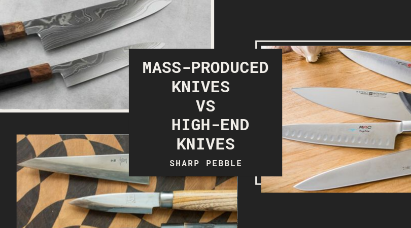 Mass-produced knives VS High-end knives