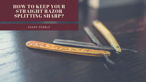 How To Keep Your Straight Razor Sharp?