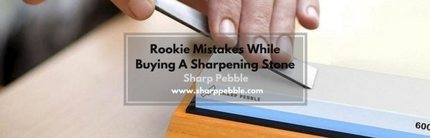 Rookie Mistakes While Buying A Sharpening Stone