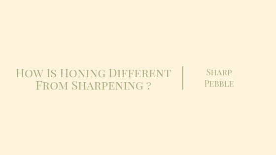 How Is Honing Different From Sharpening ?