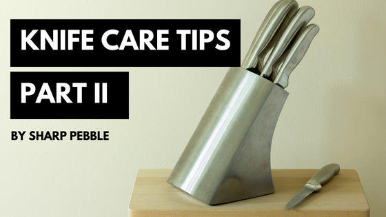 Sharp Pebble Knife Care Tips Part 2