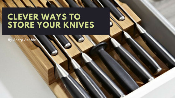 Sharp Pebble Clever ways to store your knives