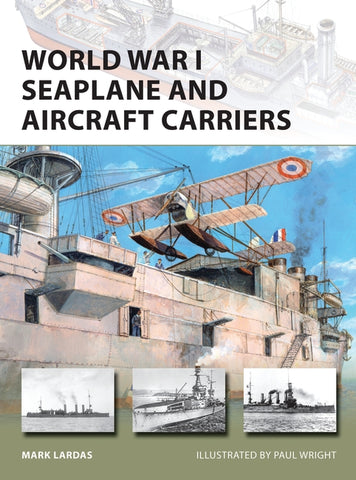 World War 1 Seaplane and Aircraft Carriers.  Author Mark Lardas.
