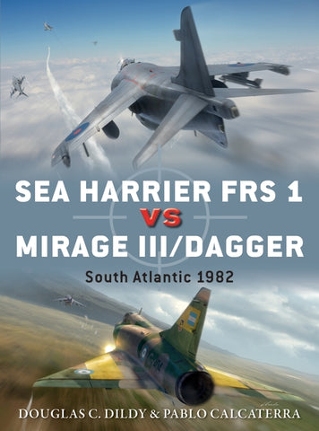 Sea Harrier FRS1 vs Mirage III/Dagger - South Atlantic 1982.  Authors Douglas C.Dildy & Pablo Calcaterra