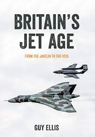 Britains Jet Age: From The Javelin To The VC10 By Guy Ellis