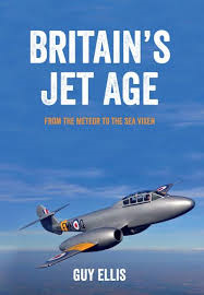 Britains Jet Age: From The Meteor To The Sea Vixen By Guy Ellis