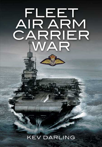 Fleet Air Arm Carrier War. The History of British Naval Aviation. Author Kev Darling.
