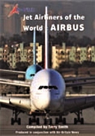 Jet Airliners of the World: AIRBUS By Terry Smith