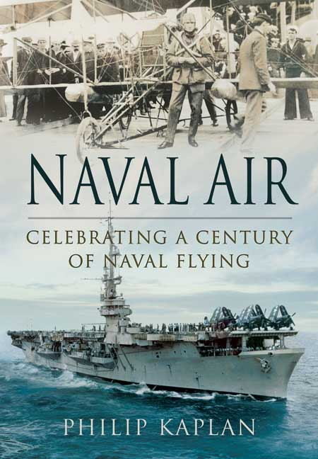 Naval Air. Celebrating a Century of Naval Flying. Author Philip Kaplan