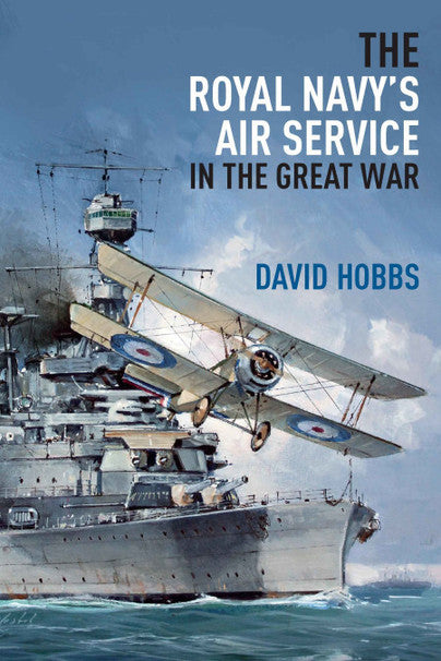 The Royal Navy's Air Service in the Great War. Author David Hobbs