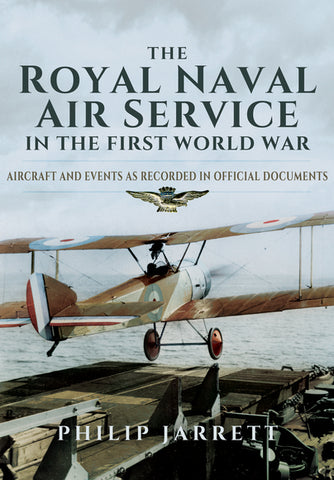 The Royal Naval Air Service in the First World War. Aircraft & Events as recorded in official documents. Author Philip Jarrett.