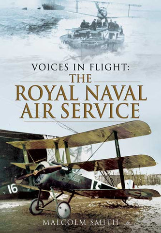 Voices in Flight. The Royal Naval Air Service during The Great War. Author Malcolm Smith