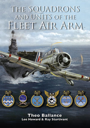 Squadrons & Units of the Fleet Air Arm - by Theo Ballance, Lee Howard & Ray Sturtivant