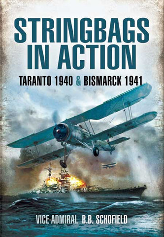 Stringbags in Action. Taranto 1940 and Bismarck 1941. Author: Vice Admiral B.B. Schofield