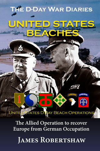 The D Day War Diaries: United States Beaches By James Robertshaw