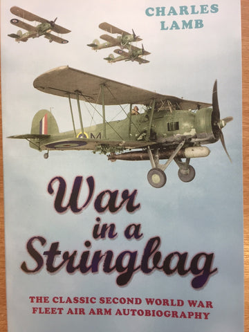 War in a Stringbag - Classic WWII autobiography by Commander Charles Lamb
