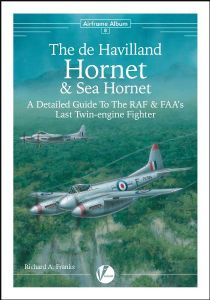 The de Havilland Hornet & Sea Hornet: A Detailed Guide To The RAF & FAA's Last Twin Engine Fighter - Author Richard A Franks.