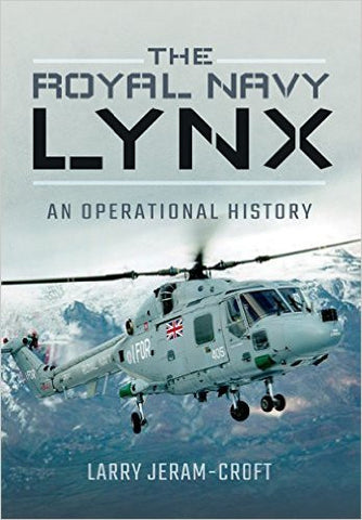 The Royal Navy Lynx operational history. Larry Jerram-Croft
