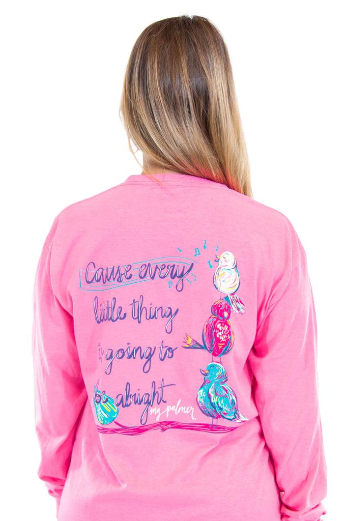 "MG Palmer ""Three Little birds"" long sleeve tee in Safety Pink. Picture is of the back of the shirt with the text ""Cause every little thing is going to be alright"" and an illustration of three little birds."