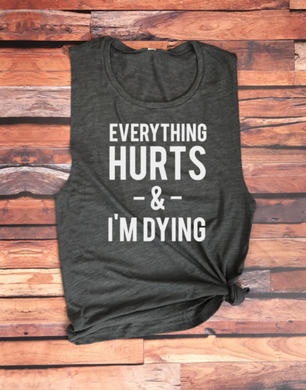 Everything Hurts and I'm Dying Work out Tank