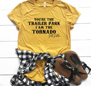 You are the Trailer Park.  I am the Tornado Beth Dutton Tee