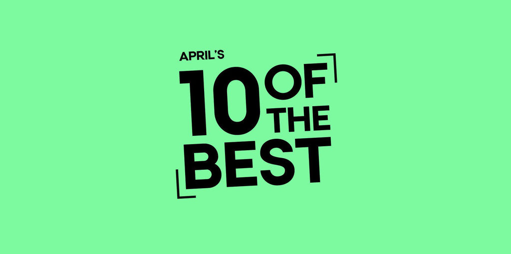 10 of the Best - April