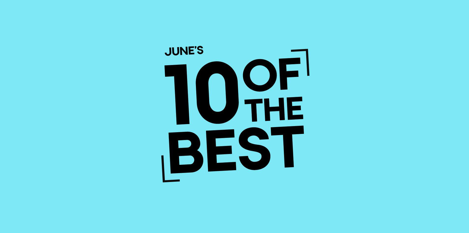 10 of the Best - June