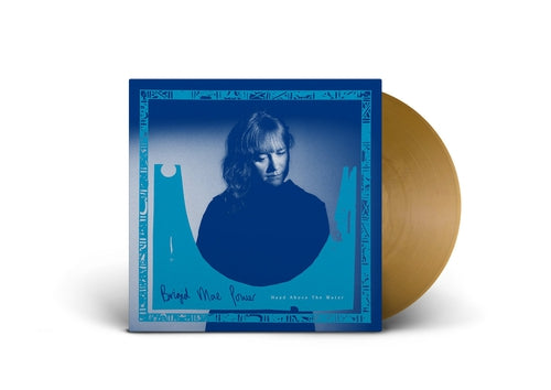 Brigid Mae Power Head Above The Water gold vinyl