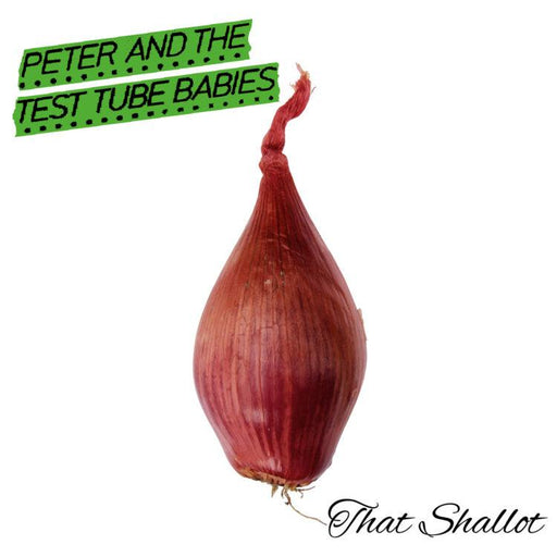 Peter And The Test Tube Babies - That Shallot - Records - KIQ New Music Store