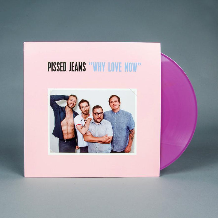 Why Love Now Records Pissed Jeans