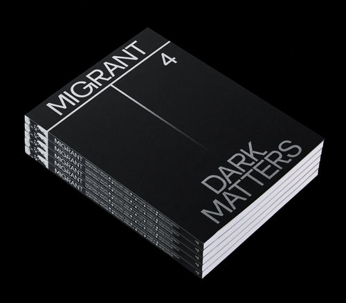MIGRANT JOURNAL NO.4: DARK MATTERS