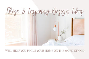 These 5 Inspiring Interior Design Ideas Will Help You Focus Your Home on the Word of God