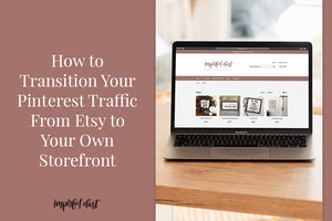 How to Transition Your Pinterest Traffic From Etsy to Your Own Storefront